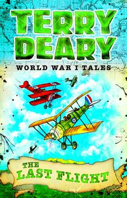World War I Tales: The Last Flight - Terry Deary's Historical Tales (Paperback) Terry Deary (author)