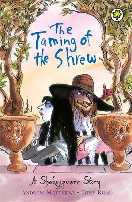 The Taming of the Shrew - A Shakespeare Story (Paperback) Andrew Matthews (author), Tony Ross (illustrator)