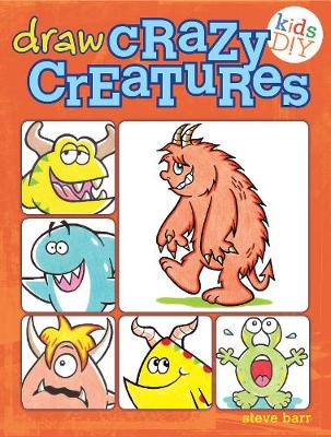 Draw Crazy Creatures - Kids DIY (Paperback) Steve Barr (author)