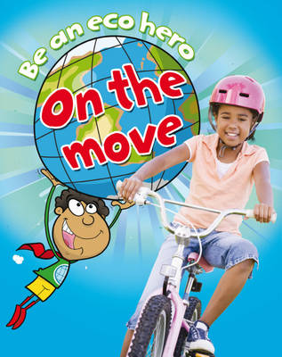On the Move - Be an ECO Hero 7 (Paperback) Susan Barraclough (author), Hachette Children's Books (author)