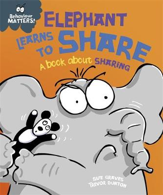 Behaviour Matters: Elephant Learns to Share - A book about sharing - Behaviour Matters (Paperback) Sue Graves (author), Trevor Dunton (illustrator)