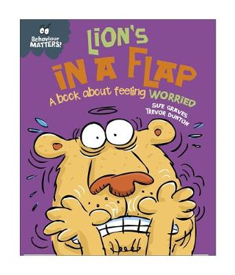 Behaviour Matters: Lion's in a Flap - A book about feeling worried - (Paperback) Sue Graves (author), Trevor Dunton (illustrator)