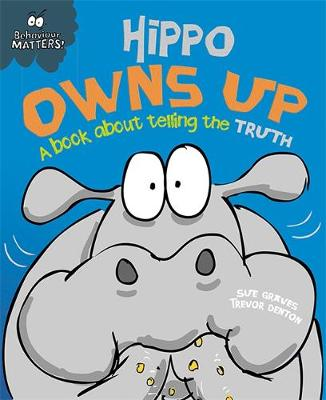 Behaviour Matters: Hippo Owns Up - A book about telling the truth -(Paperback) Sue Graves (author), Trevor Dunton (illustrator)