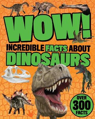 Wow! Incredible Facts About Dinosaurs (Paperback) Parragon Books Ltd (author)