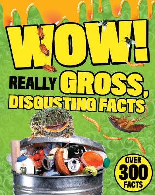 Wow! Really Gross, Disgusting Facts (Paperback) Parragon Books Ltd (author)