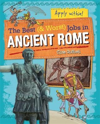 The Best and Worst Jobs: Ancient Rome - The Best and Worst Jobs (Paperback)