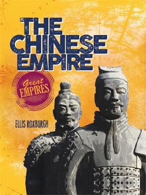 Great Empires: The Chinese Empire - Great Empires (Paperback) Ellis Roxburgh (author)