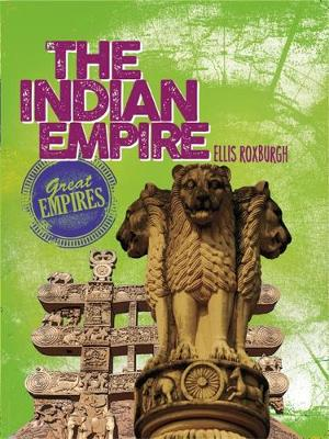 Great Empires: The Indian Empire - Great Empires (Paperback) Ellis Roxburgh (author)