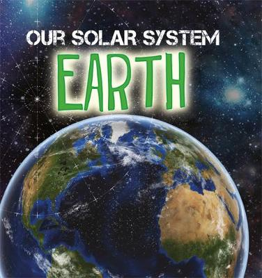 Our Solar System: Earth - Our Solar System