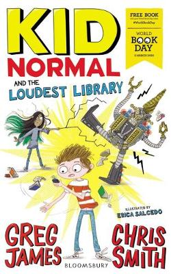Kid Normal and the Loudest Library (Paperback) Greg James (author), Chris Smith (author), Erica Salcedo (illustrator)