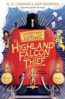 The Highland Falcon Thief: Adventures on Trains  M.G. Leonard (author), Sam Sedgman (author), Elisa Paganelli (illustrator)