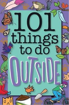 101 Things to Do Outside (Paperback) Weldon Owen Limited (UK) (author), Sue Grabham (author), Shahid Mahmood (illustrator)