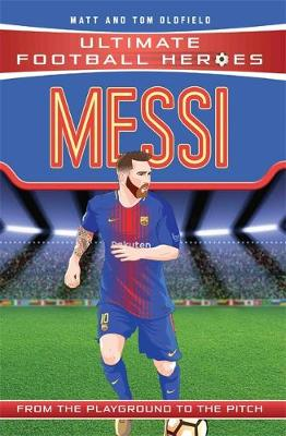 Messi (Ultimate Football Heroes) - Collect Them All! -  (Paperback) Tom Oldfield (author), Matt Oldfield (author)