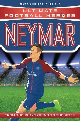 Neymar (Ultimate Football Heroes) - Collect Them All! - Ultimate Football Heroes (Paperback) Tom Oldfield (author), Matt Oldfield (author)