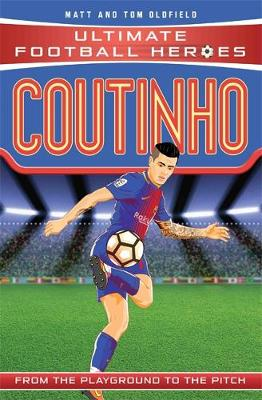 Coutinho - Ultimate Football Heroes (Paperback) Tom Oldfield (author), Matt Oldfield (author)