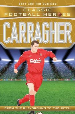 Carragher - Classic Football Heroes (Paperback) Matt Oldfield (author), Tom Oldfield (author)