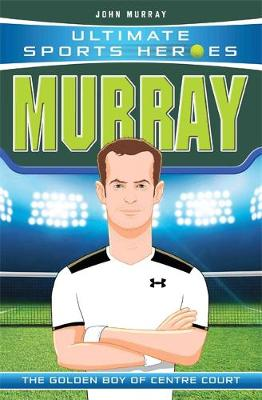 Ultimate Sports Heroes - Andy Murray: The Golden Boy of Centre Court (Paperback) John Murray (author)