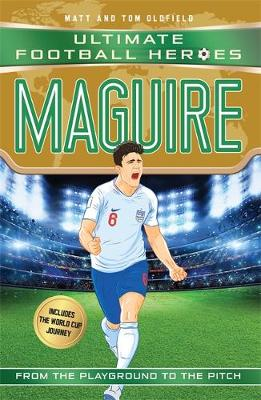 Maguire (Ultimate Football Heroes - International Edition) - includes the World Cup Journey!  (Paperback) Matt Oldfield (author)