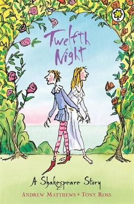 Twelfth Night - A Shakespeare Story (Paperback) Andrew Matthews (author), Tony Ross (illustrator)