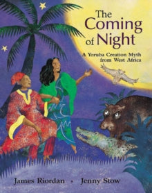 The Coming of Night : A Yoruba Creation Myth from West Africa by James Riordan (Author)