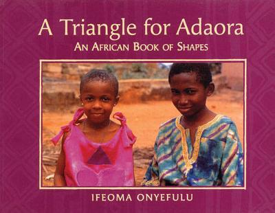 A Triangle for Adaora: An African Book of Shapes (Paperback) Ifeoma Onyefulu (author)