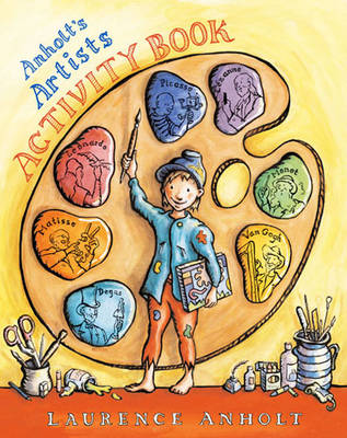 Anholt'S Artists Activity Book (Paperback) Laurence Anholt (illustrator)