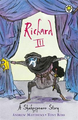 Richard III - A Shakespeare Story (Paperback) Andrew Matthews (author), Tony Ross (illustrator)