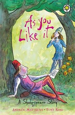 As You Like It - A Shakespeare Story (Paperback) Andrew Matthews (author), Tony Ross (illustrator)