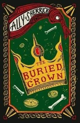 The Buried Crown (Paperback) Ally Sherrick (author)
