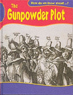 The Gunpowder Plot – How do we know about?