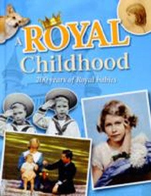 A Royal Childhood: 200 Years of Royal Babies