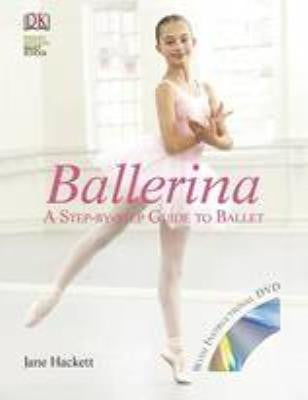 Ballerina : A Step-by-Step Guide to Ballet