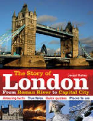 The Story of London : From Roman River to Capital