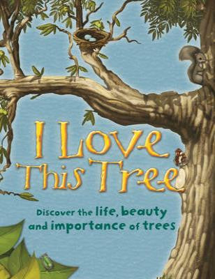 I Love This Tree : Discover the Life, Beauty and I