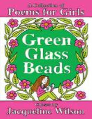 Green Glass Beads : A Collection of Poems for Girl