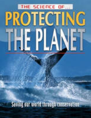 The Science of Protecting the Planet