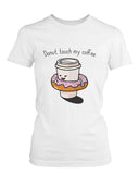 Donut Touch My Coffee Women's Shirt Humorous Graphic Tee Do Not Touch My Coffee