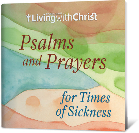 Psalms and Prayers for Times of Sickness - Living with Christ Special Issue