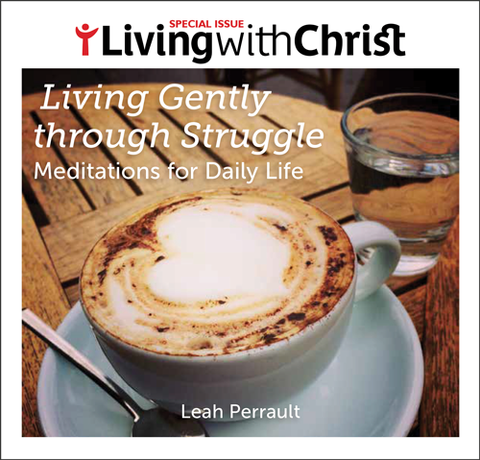 Living Gently through Struggle - Living with Christ Special Issue (Tax Exempt Buyers Only)