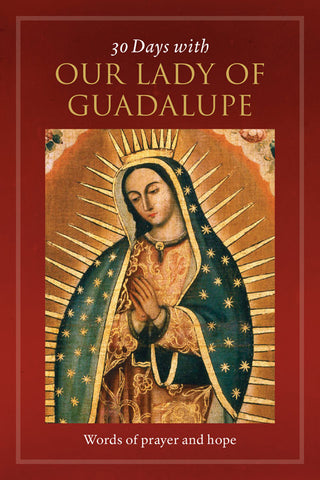 30 Days with Our Lady of Guadalupe - Words of Prayer and Hope