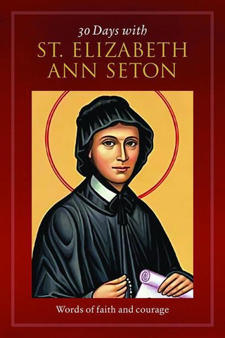 30 Days with St. Elizabeth Ann Seton: Words of Faith and Courage