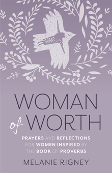 Woman of Worth -  Prayers and Reflections for Women Inspired by the Book of Proverbs