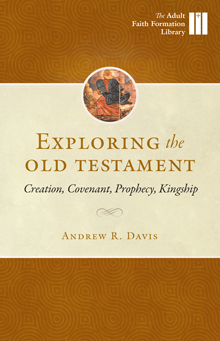 Exploring the Old Testament – Creation, Covenant, Prophecy, and Kingship