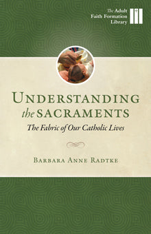 Understanding the Sacraments – The Fabric of Our Catholic Lives