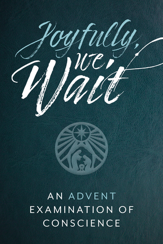 Joyfully We Wait - An Advent Examination of Conscience