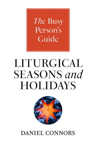 The Busy Person's Guide to the Liturgical Seasons and Holidays