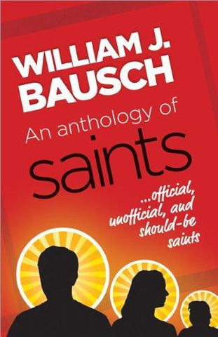 Anthology of Saints: Official, Unofficial and Would-Be Saints
