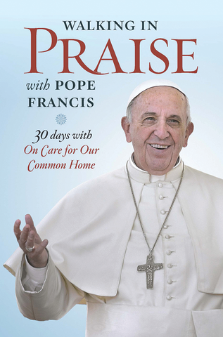 Walking in Praise with Pope Francis -- 30 Days with On Care for our Common Home
