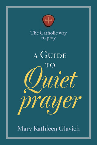 The Catholic Way to Pray-A Guide to Quiet Prayer (Tax Exempt Buyers Only)