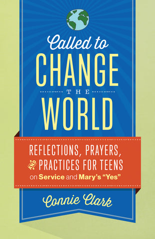 "Called to Change the World – Reflections, Prayers and Practices for Teens on Service and Mary's ""Yes"" (Tax Exempt Buyers Only)"